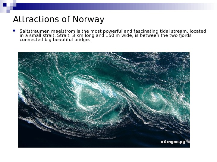 Attractions of Norway Saltstraumen maelstrom is the most powerful and fascinating tidal stream, located