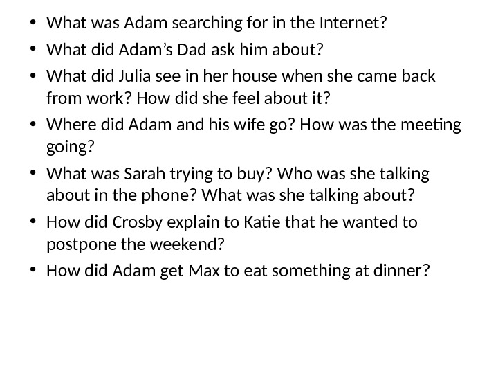 • What was Adam searching for in the Internet?  • What did Adam's Dad