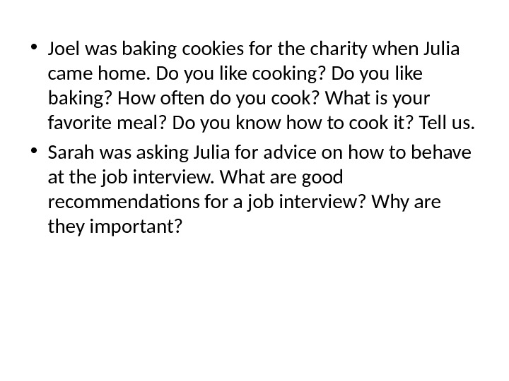 • Joel was baking cookies for the charity when Julia came home. Do you like