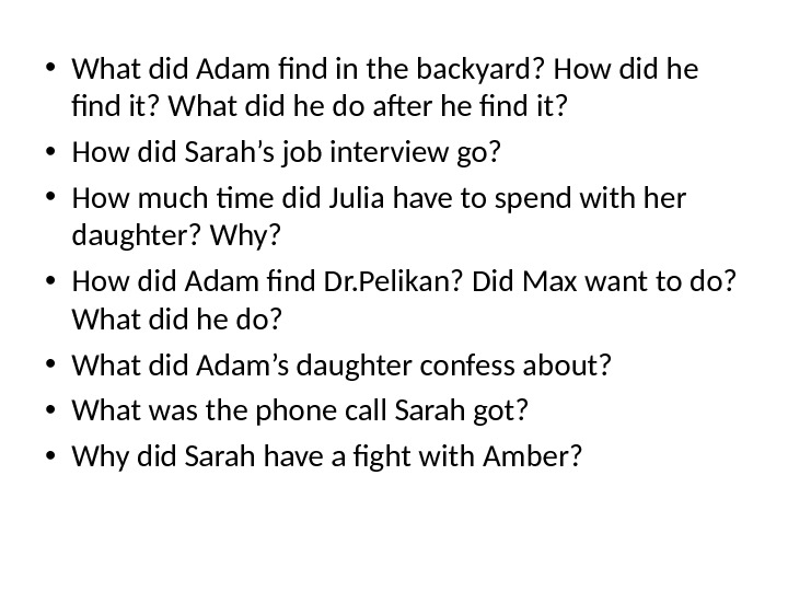 • What did Adam find in the backyard? How did he find it? What did