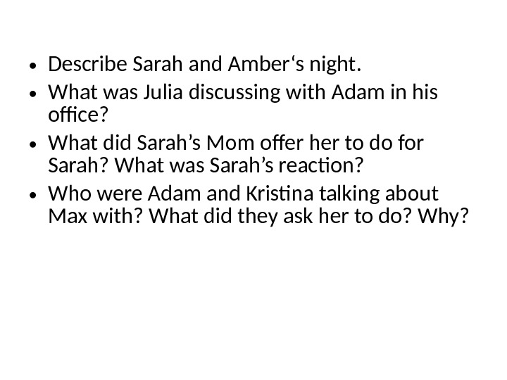 • Describe Sarah and Amber's night.  • What was Julia discussing with Adam in