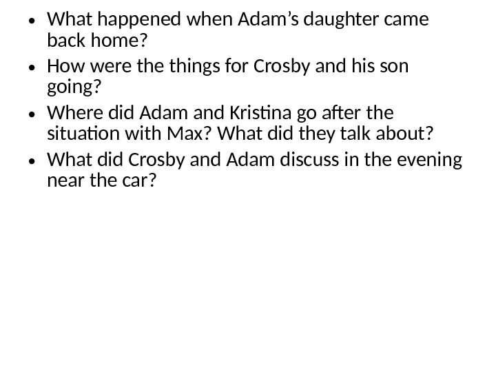 • What happened when Adam's daughter came back home?  • How were things for