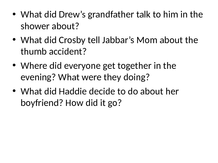 • What did Drew's grandfather talk to him in the shower about?  • What