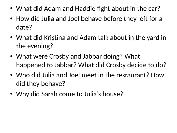 • What did Adam and Haddie fight about in the car?  • How did