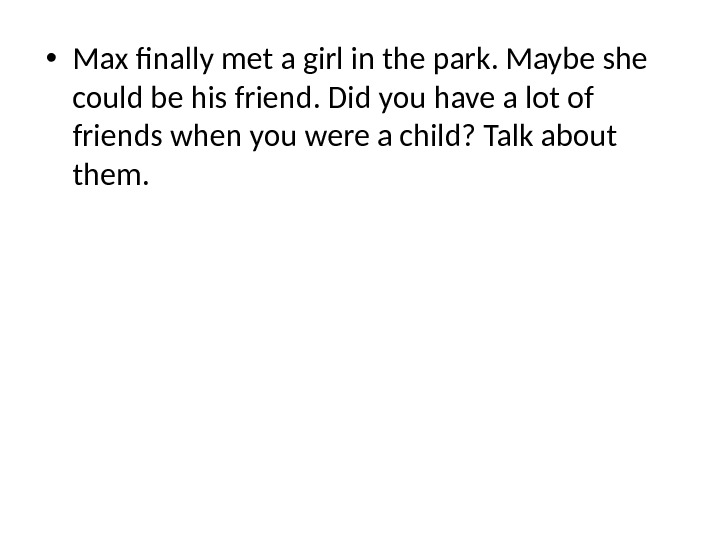 • Max finally met a girl in the park. Maybe she could be his friend.