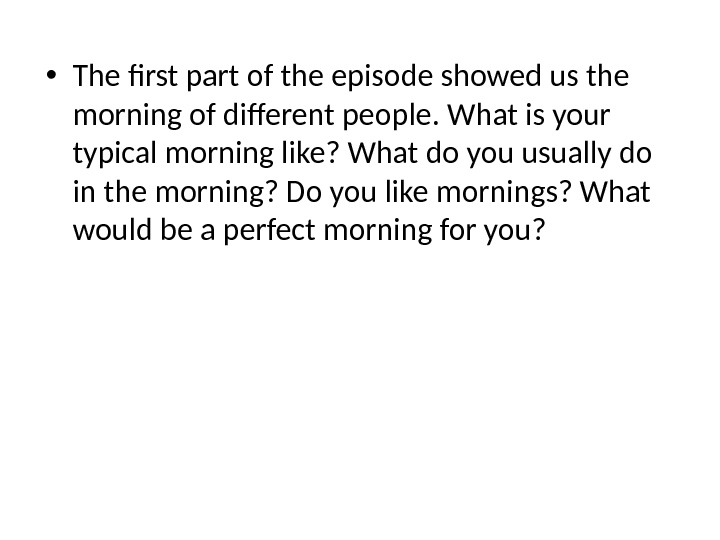 • The first part of the episode showed us the morning of diferent people. What