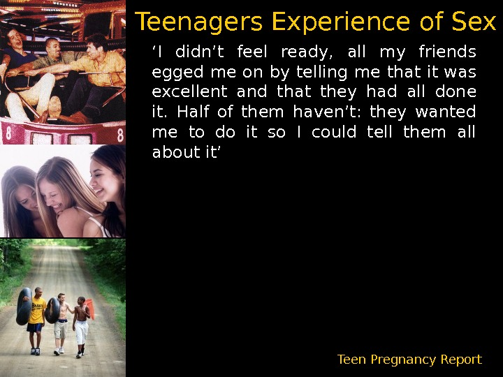 Teenagers Experience of Sex ' I didn't feel ready,  all my friends egged me on