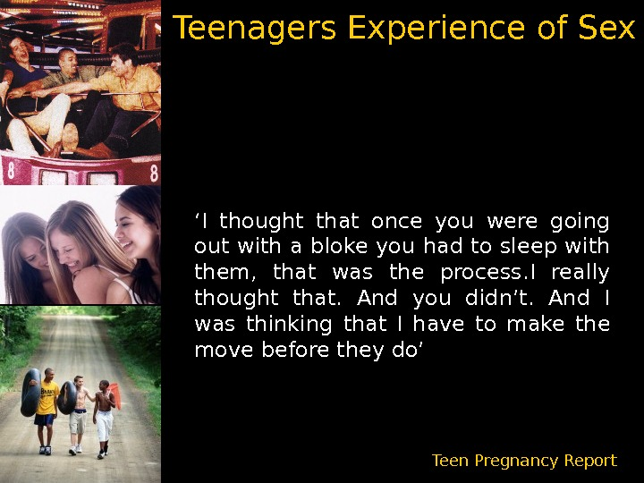 Teenagers Experience of Sex ' I thought that once you were going out with a bloke