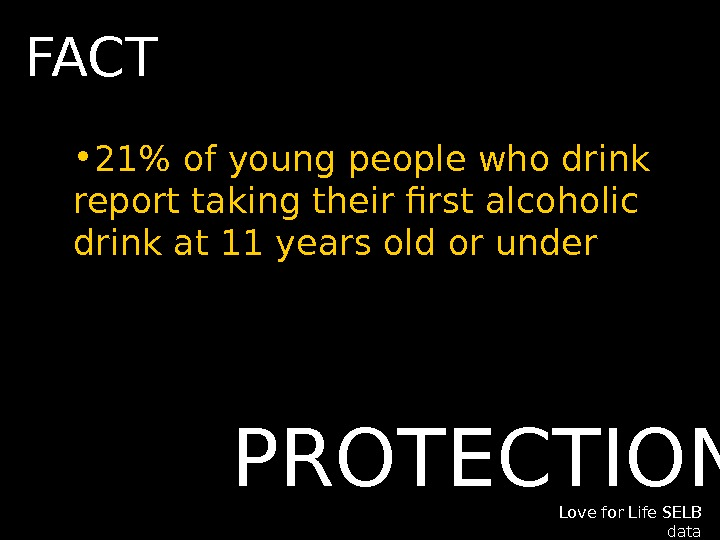 • 21 of young people who drink report taking their first alcoholic drink at 11