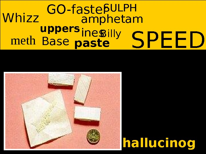 SPEEDWhizz meth uppers Base GO-faster amphetam ines hallucinog enpaste Billy SULPH
