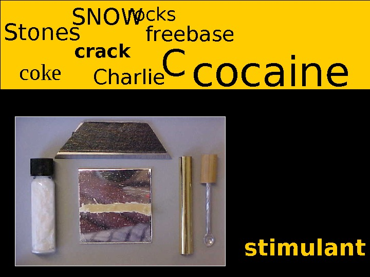 cocaine. Stones coke crack Charlie. SNOW freebase stimulant. Crocks
