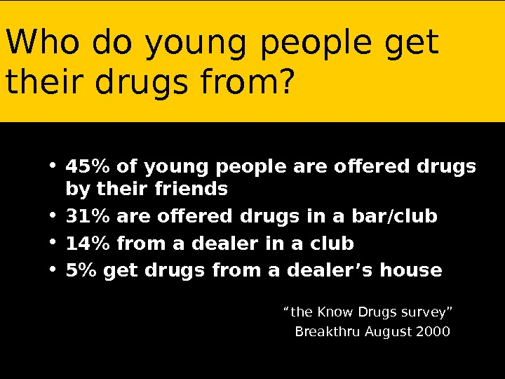 Who Do Young People Get Their Drugs From?  • 45 of young people are offered