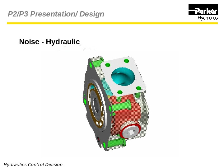 Hydraulics Control Division Noise - Hydraulic. P 2/P 3 Presentation/ Design