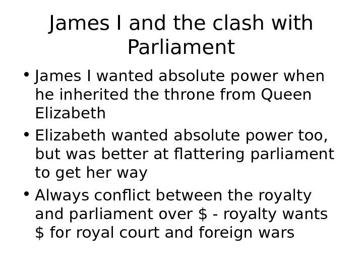 James I and the clash with Parliament • James I wanted absolute power when he inherited
