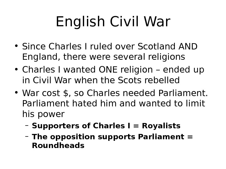 English Civil War • Since Charles I ruled over Scotland AND England, there were several religions