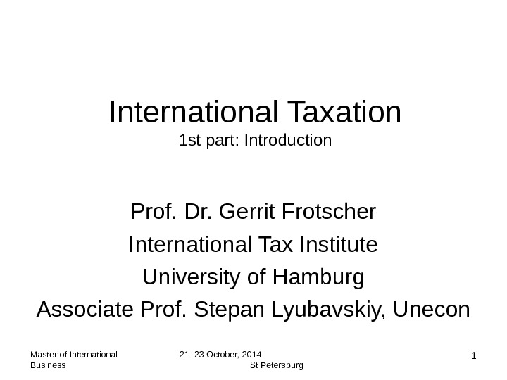 Master of International Business 21 -23 October, 2014    St Petersburg 1 International Taxation