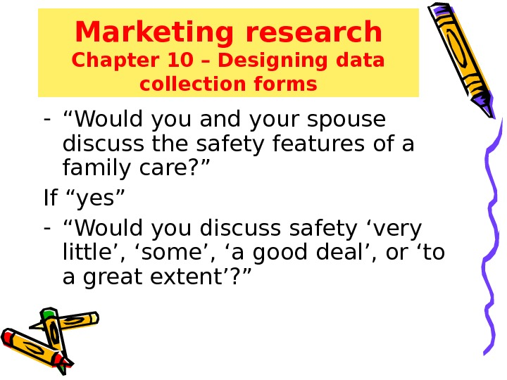 "Marketing research Chapter 10 – Designing data collection forms - "" Would you and your spouse"