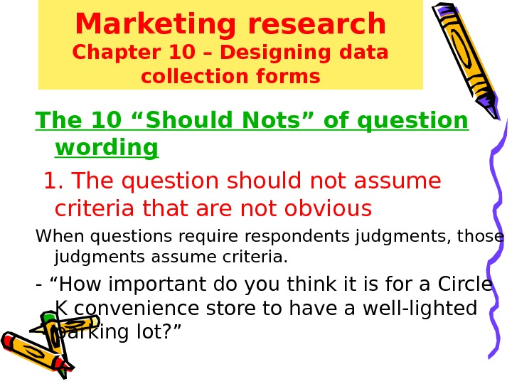 "Marketing research Chapter 10 – Designing data collection forms The 1 0 ""Should Nots"" of question"