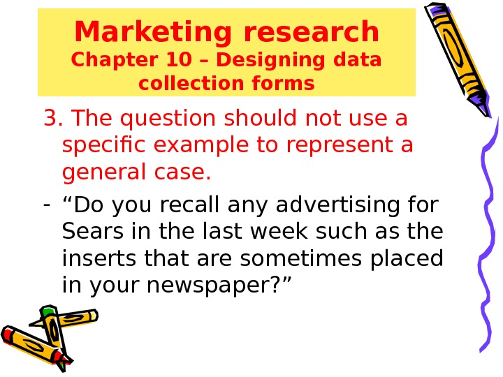 Marketing research Chapter 10 – Designing data collection forms 3. The question should not use a