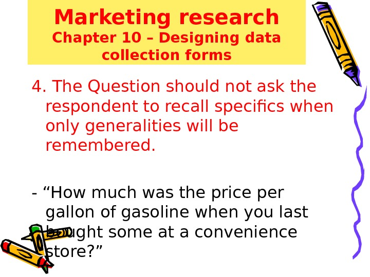 Marketing research Chapter 10 – Designing data collection forms 4. The Question should not ask the