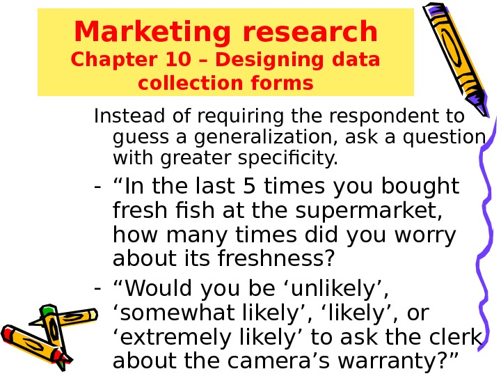 Marketing research Chapter 10 – Designing data collection forms Instead of requiring the respondent to guess