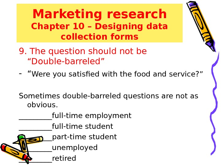 "Marketing research Chapter 10 – Designing data collection forms 9. The question should not be ""Double-barreled"""