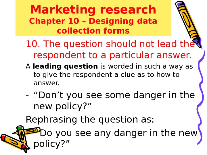 Marketing research Chapter 10 – Designing data collection forms 10. The question should not lead the