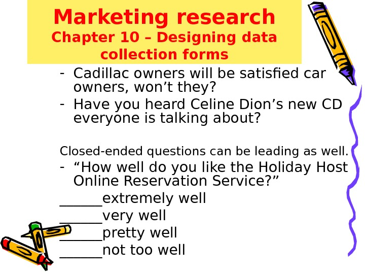 Marketing research Chapter 10 – Designing data collection forms - Cadillac owners will be satisfied car