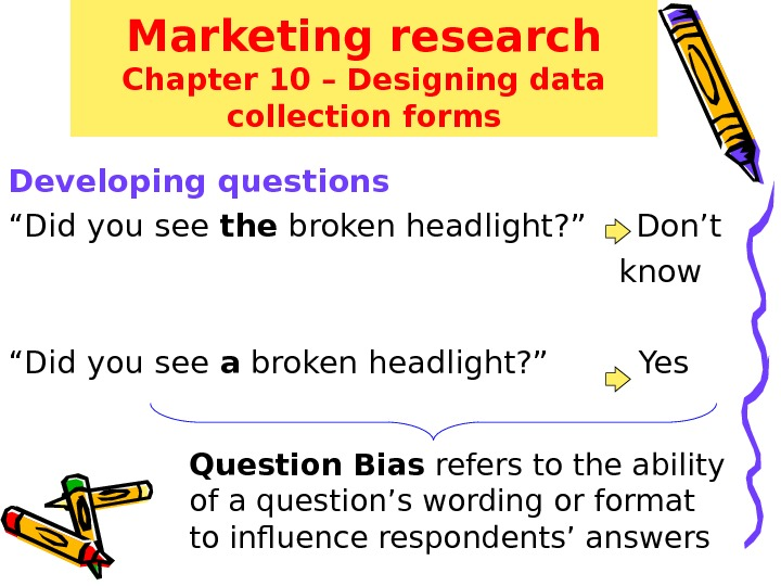 "Marketing research Chapter 10 – Designing data collection forms Developing questions "" Did you see the"