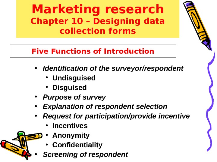 Five Functions of Introduction • Identification of the surveyor/respondent • Undisguised • Disguised • Purpose of