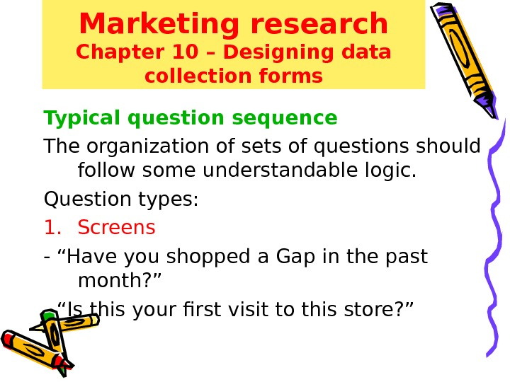 Marketing research Chapter 10 – Designing data collection forms Typical question sequence The organization of sets