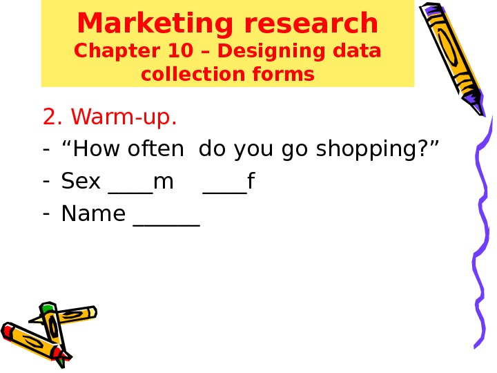 "Marketing research Chapter 10 – Designing data collection forms 2. Warm-up. - "" How often do"