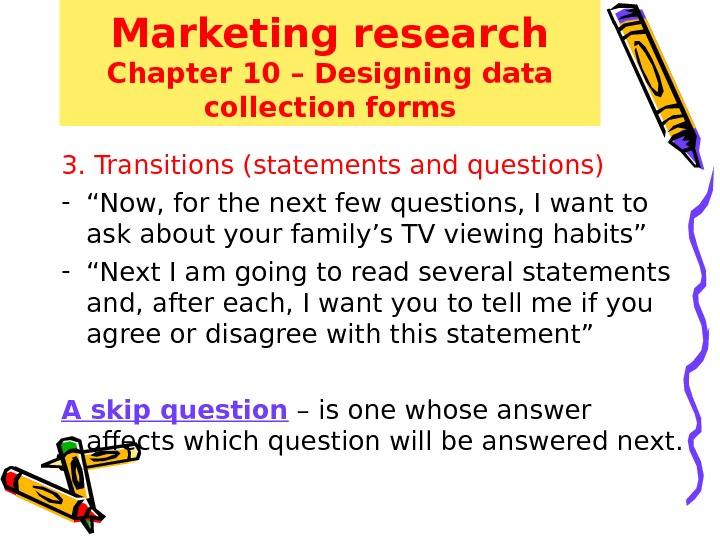 Marketing research Chapter 10 – Designing data collection forms 3. Transitions (statements and questions) - ""