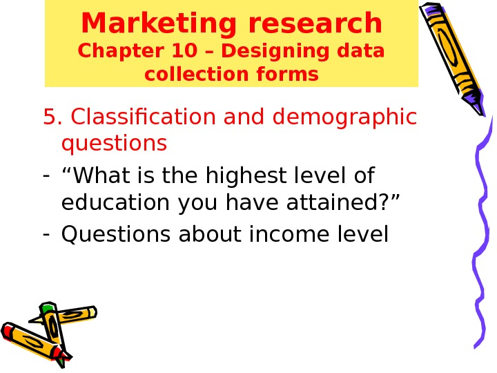 Marketing research Chapter 10 – Designing data collection forms 5. Classification and demographic questions - ""