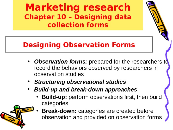 Designing Observation Forms • Observation forms:  prepared for the researchers to record the behaviors observed