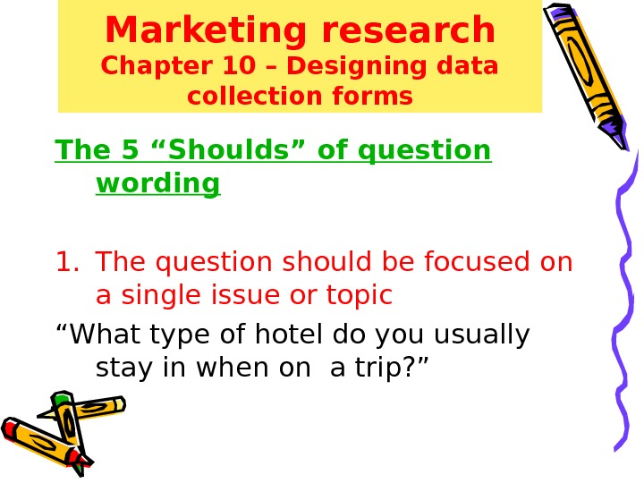 "Marketing research Chapter 10 – Designing data collection forms The 5 ""Shoulds"" of question wording 1."