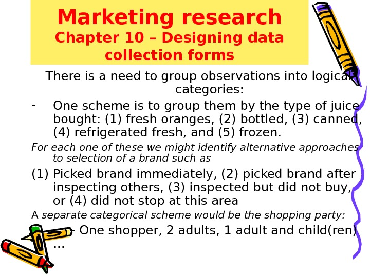 Marketing research Chapter 10 – Designing data collection forms There is a need to group observations
