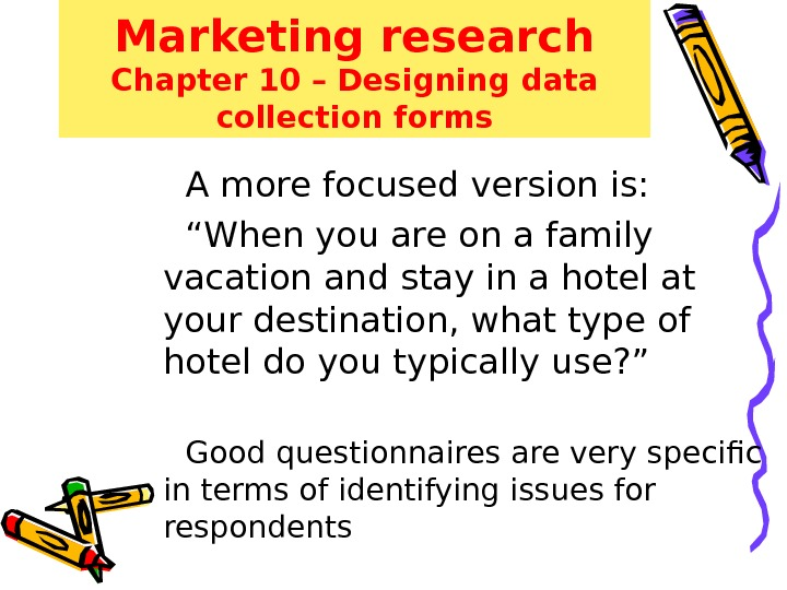"Marketing research Chapter 10 – Designing data collection forms A more focused version is: "" When"