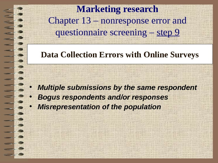 Marketing research Chapter 13 – nonresponse error and questionnaire screening – step 9 Data Collection Errors