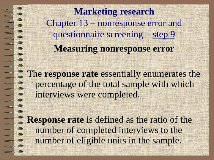 Marketing research Chapter 13 – nonresponse error and questionnaire screening – step 9 Measuring nonresponse error