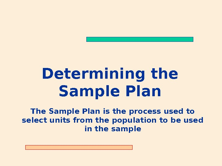 Determining the Sample Plan The Sample Plan is the process used to select units from the