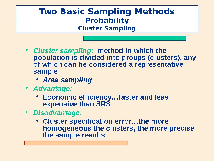 Two Basic Sampling Methods Probability Cluster Sampling • Cluster sampling:  method in which the population