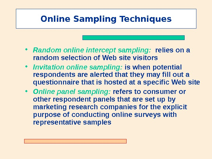Online Sampling Techniques • Random online intercept sampling:  relies on a random selection of Web