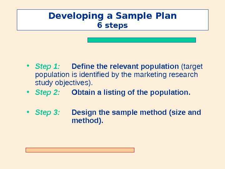Developing a Sample Plan 6 steps • Step 1: Define the relevant population  ( target