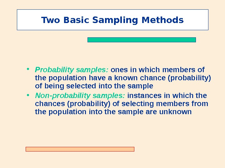 Two Basic Sampling Methods • Probability samples:  ones in which members of the population have