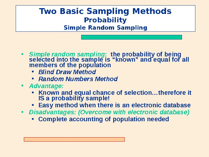 Two Basic Sampling Methods Probability Simple Random Sampling • Simple random sampling:  the probability of