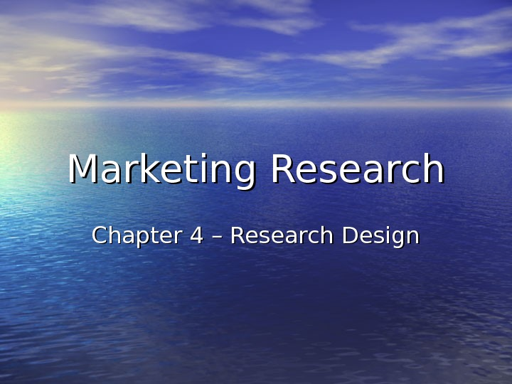 Marketing Research Chapter 4 – Research Design