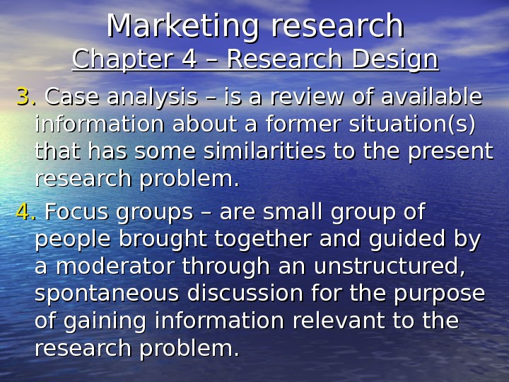 Marketing research Chapter 4 – Research Design 3. 3.  Case analysis – is a review