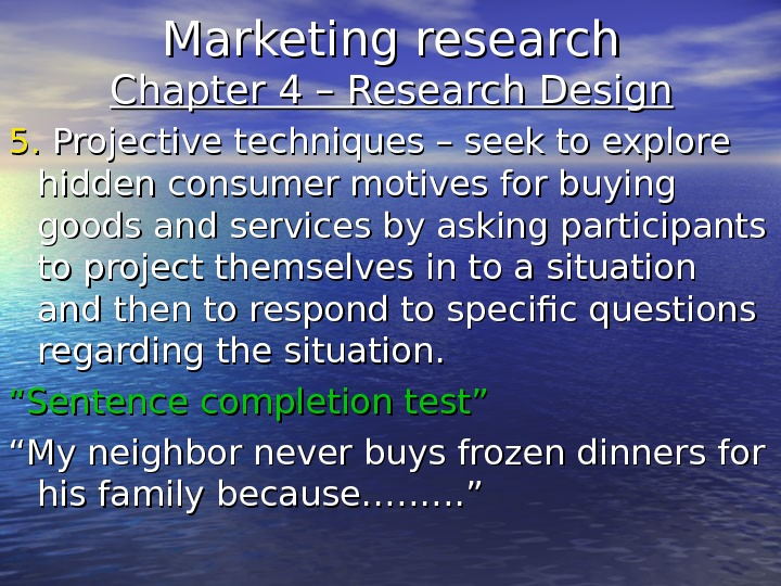 Marketing research Chapter 4 – Research Design 5. 5.  Projective techniques – seek to explore