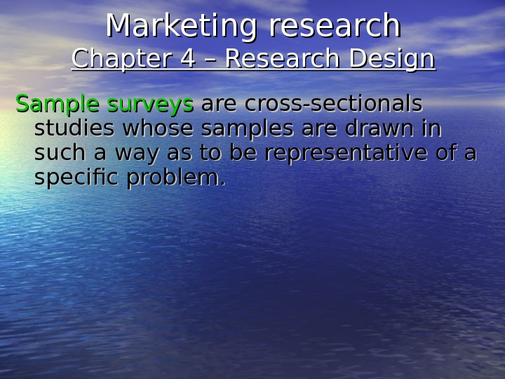 Marketing research Chapter 4 – Research Design Sample surveys  are cross-sectionals studies whose samples are